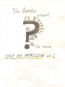 The Gardes present:  ? the movie, Only An Impression vol. 2